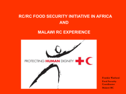 RC/RC FOOD SECURITY INITIATIVE IN AFRICA AND MALAWI RC EXPERIENCE  Frankie Washoni Food Security Coordinator Malawi RC.