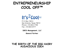 ENTREPRENEURSHIP COOL OFF™  DBCD Management, LLC General Partner  THE BIRTH OF THE BIG HAIRY AUDACIOUS IDEA.