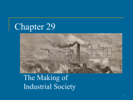Chapter 29  The Making of Industrial Society Overview: The Industrial Revolution        Energy: coal and steam replace wind, water, human and animal labor Organization: factories over.