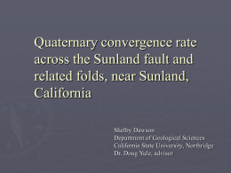 Quaternary convergence rate across the Sunland fault and related folds, near Sunland, California Shelby Dawson Department of Geological Sciences California State University, Northridge Dr.