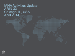 IANA Activities Update ARIN 33 Chicago, IL, USA April 2014 Overview  + Audit success + Performance + Delegated new gTLDs + Customer Service Survey + Review of TCRs.
