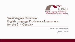West Virginia Overview: English Language Proficiency Assessment for the 21st Century Title III Conference July 9, 2014