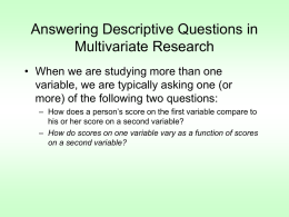 Answering Descriptive Questions in Multivariate Research • When we are studying more than one variable, we are typically asking one (or more) of the.