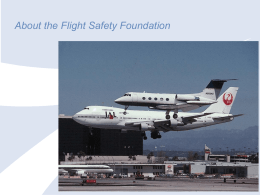 About the Flight Safety Foundation Sample of Products  Conference Proceedings Flight and Duty Time  • Developed with/for Corporate aviation • Vetted throughout the industry • Accepted.