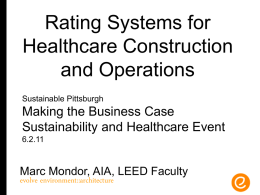 Rating Systems for Healthcare Construction and Operations Sustainable Pittsburgh  Making the Business Case Sustainability and Healthcare Event 6.2.11  Marc Mondor, AIA, LEED Faculty evolve environment::architecture.