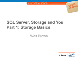 SQL Server, Storage and You Part 1: Storage Basics Wes Brown What we are going to learn 1.