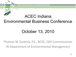 ACEC Indiana Environmental Business Conference October 13, 2010 Thomas W. Easterly, P.E., BCEE, QEP Commissioner IN Department of Environmental Management.