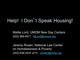 Help! I Don't Speak Housing! Mattie Lord, UMOM New Day Centers (602) 889-0671 - MLord@umom.org  Jeremy Rosen, National Law Center on Homelessness & Poverty (202)