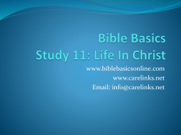 "www.biblebasicsonline.com www.carelinks.net Email: info@carelinks.net 11.1  Introduction   ""If then you were raised with Christ (in baptism), seek  those things which are above, where Christ is,"