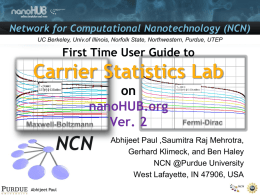 Network for Computational Nanotechnology (NCN) UC Berkeley, Univ.of Illinois, Norfolk State, Northwestern, Purdue, UTEP  First Time User Guide to  Carrier Statistics Lab on nanoHUB.org Ver.