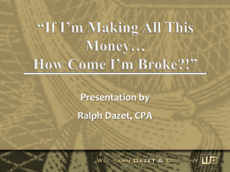 "Presentation by Ralph Dazet, CPA ""If I'm Making all this Money …  How Come I'm Broke?"" Introduction ►  Informal  ►  Ask questions."