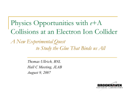 Physics Opportunities with e+A Collisions at an Electron Ion Collider A New Experimental Quest to Study the Glue That Binds us All Thomas Ullrich,