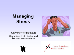 Managing Stress University of Houston Department of Health and Human Performance Stress • Definition: – State of tension that arises when you experience demands from your environment.