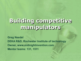 Building competitive manipulators Greg Needel DEKA R&D, Rochester Institute of technology Owner, www.midnightinvention.com Mentor teams: 131, 1511