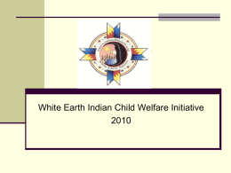 White Earth Indian Child Welfare Initiative Tribal Sovereignty – The Reason for the Initiative's Importance to us  Our Tribe is a.