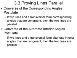 3.3 Proving Lines Parallel • Converse of the Corresponding Angles Postulate – If two lines and a transversal form corresponding angles that are congruent,