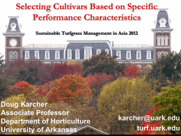 Selecting Cultivars Based on Specific Performance Characteristics Sustainable Turfgrass Management in Asia 2012  Doug Karcher Associate Professor Department of Horticulture University of Arkansas  karcher@uark.edu turf.uark.edu.