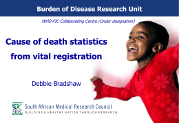 Burden of Disease Research Unit WHO-FIC Collaborating Centre (Under designation)  Cause of death statistics from vital registration Debbie Bradshaw.