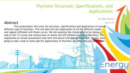 Thyristor Structure, Specifications, and Applications By Miles Pearson  Abstract  04/17/15  This presentation will cover the structure, specifications and applications of several different type of thyristors.