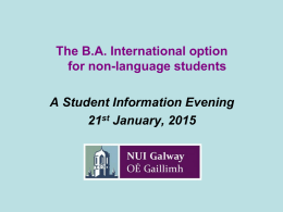 The B.A. International option for non-language students A Student Information Evening 21st January, 2015