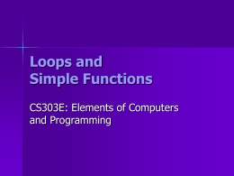 Loops and Simple Functions CS303E: Elements of Computers and Programming Review: While Loops     Typically used when the number of times the loop will execute is indefinite General.