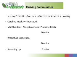 Thriving Communities • Jeremy Prescott – Overview of Access to Services / Housing • Caroline Mackay – Transport • Mal Sheldon – Neighbourhood.