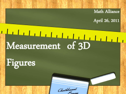Math Alliance April 26, 2011  Measurement of 3D Figures Process of Measurement Decide on the attribute to be measured Select a unit that has that.
