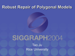 Robust Repair of Polygonal Models  Tao Ju Rice University Polygonal Models Closed Model • Partitions the space into disjoint inside and outside volumes – Each.
