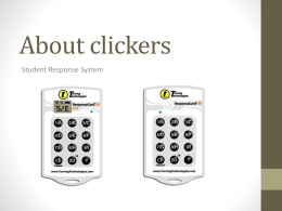 About clickers Student Response System Why do I need a clicker? It's for YOUR benefit: • Help you stay involved and engaged • Help.