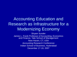 Accounting Education and Research as Infrastructure for a Modernizing Economy Shyam Sunder James L.