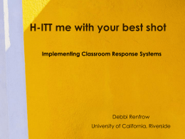 H-ITT me with your best shot Implementing Classroom Response Systems  Debbi Renfrow University of California, Riverside.