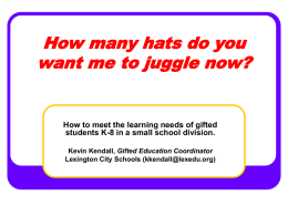 How many hats do you want me to juggle now?  How to meet the learning needs of gifted students K-8 in a small.
