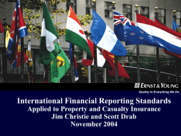 !@  Quality In Everything We Do  International Financial Reporting Standards Applied to Property and Casualty Insurance Jim Christie and Scott Drab November 2004