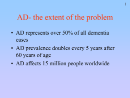 AD- the extent of the problem • AD represents over 50% of all dementia cases • AD prevalence doubles every 5 years after 60