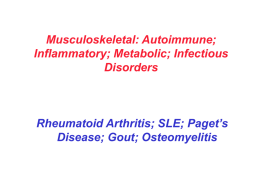 Musculoskeletal: Autoimmune; Inflammatory; Metabolic; Infectious Disorders  Rheumatoid Arthritis; SLE; Paget's Disease; Gout; Osteomyelitis Autoimmune and Inflammatory Disorders: Rheumatoid Arthritis Chronic systemic, inflammatory disease characterized by recurrent inflammation of connective.