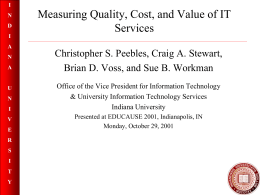 I  N D I A N A  U N I V E R  S I T Y  Measuring Quality, Cost, and Value of IT Services Christopher S. Peebles, Craig A.