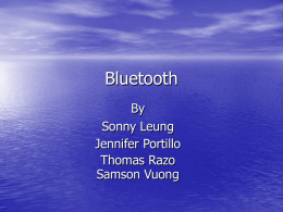 Bluetooth By Sonny Leung Jennifer Portillo Thomas Razo Samson Vuong Introduction • What is Bluetooth? • What does it do? • History of Bluetooth.