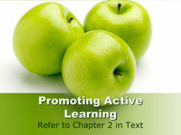 Promoting Active Learning  Refer to Chapter 2 in Text Opening Question:   Take a moment to reflect on a class that had you involved.    Come up.