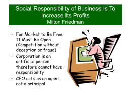 Social Responsibility of Business Is To Increase Its Profits Milton Friedman • For Market to Be Free It Must Be Open (Competition without deception or fraud) •