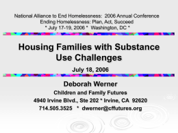 National Alliance to End Homelessness: 2006 Annual Conference Ending Homelessness: Plan, Act, Succeed * July 17-19, 2006 * Washington, DC *  Housing Families.
