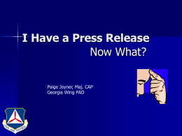 I Have a Press Release Now What? Paige Joyner, Maj. CAP Georgia Wing PAO.
