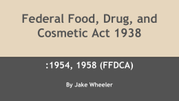 Federal Food, Drug, and Cosmetic Act 1938 :1954, 1958 (FFDCA) By Jake Wheeler.
