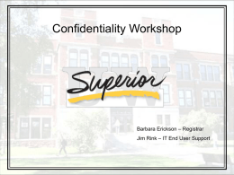 Confidentiality Workshop  Barbara Erickson – Registrar Jim Rink – IT End User Support.