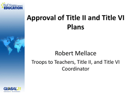 Approval of Title II and Title VI Plans Robert Mellace Troops to Teachers, Title II, and Title VI Coordinator.