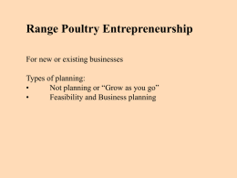 "Range Poultry Entrepreneurship For new or existing businesses Types of planning: • Not planning or ""Grow as you go"" • Feasibility and Business planning."