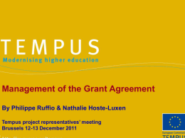 Management of the Grant Agreement By Philippe Ruffio & Nathalie Hoste-Luxen Tempus project representatives' meeting Brussels 12-13 December 2011