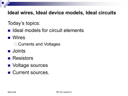 Ideal wires, Ideal device models, Ideal circuits Today's topics:  Ideal models for circuit elements  Wires  Currents       and Voltages  Joints Resistors Voltage sources Current sources.  09/01/04  EE 42 Lecture.