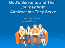 God's Servants and Their Journey With Adolescents They Serve Mary Ann Bishay mbishay1@yahoo.com Background Information On Adolescents.