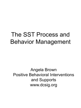The SST Process and Behavior Management  Angela Brown Positive Behavioral Interventions and Supports www.dcsig.org Our goals for this session are: • To provide a basic review of.