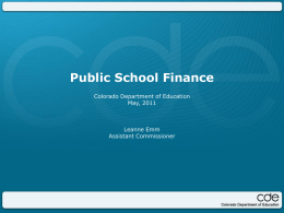 Public School Finance Colorado Department of Education May, 2011  Leanne Emm Assistant Commissioner CDE's Strategic Initiatives • Standards • Assessments • Accountability and Support • Educator Effectiveness • Training.